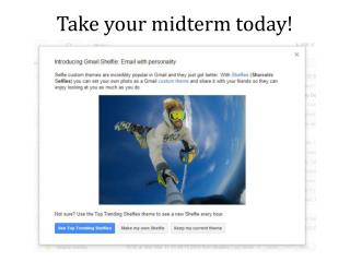 Take your midterm today!