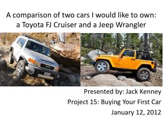 A comparison of two cars I would like to own: a Toyota FJ Cruiser and a Jeep Wrangler