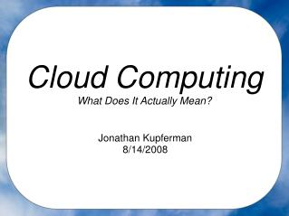 Cloud Computing What Does It Actually Mean?