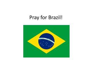 Pray for Brazil!