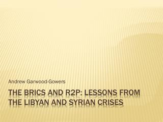 THE Brics and r2P: Lessons from the Libyan and syrian crises