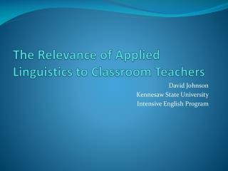 The Relevance of Applied Linguistics to Classroom Teachers