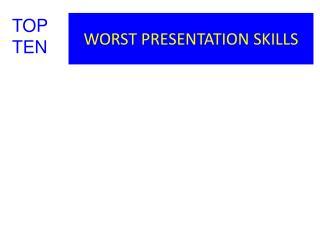 WORST PRESENTATION SKILLS