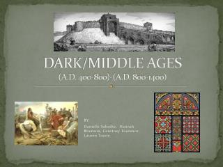 DARK/MIDDLE AGES (A.D. 400-800)-(A.D. 800-1400)