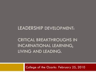 Leadership  Development: Critical Breakthroughs in Incarnational Learning,  Living and Leading.