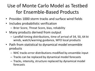 Use of Monte Carlo Model as  Testbed  for Ensemble-Based Products