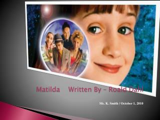 Matilda    Written By –  Roald Dahl