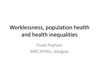 Worklessness, population health and health inequalities