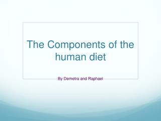 The Components of the human diet