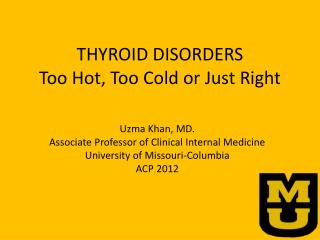 THYROID DISORDERS Too Hot, Too Cold or Just Right