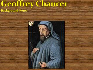 Geoffrey  Chaucer Background Notes