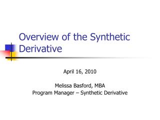 Overview of the Synthetic Derivative