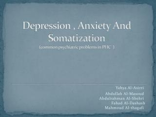 Depression , Anxiety And  Somatization (common psychiatric problems in PHC  )