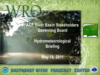 ACF River Basin Stakeholders Governing Board Hydrometeorological Briefing May 18, 2011