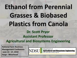 Ethanol from Perennial Grasses & Biobased Plastics from Canola