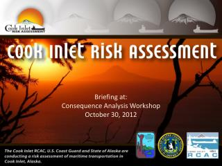 Briefing  at: Consequence Analysis Workshop October 30,  2012