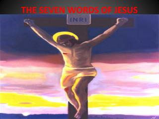 THE SEVEN WORDS OF JESUS