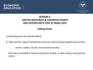 SESSION 3 : LIMITED RESOURCES & UNLIMITED WANTS AND OPPORTUNITY COST & TRADE-OFFS