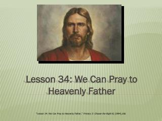 Lesson 34: We Can Pray to Heavenly Father