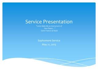 "Service Presentation ""Lord, Make Me an Instrument of      Your Peace…"" - Saint Francis of Assisi"