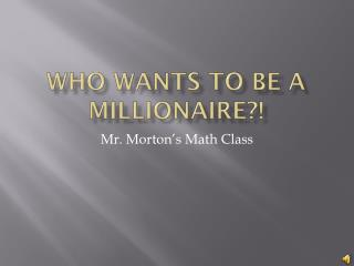 Who wants to be a Millionaire?!
