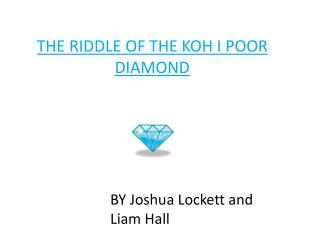 THE RIDDLE OF THE KOH I POOR DIAMOND ND