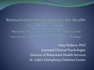 Amy Walters, PhD Licensed Clinical Psychologist Director of Behavioral Health Services