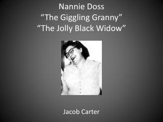 "Nannie  Doss ""The  G iggling Granny"" ""The Jolly Black Widow"""