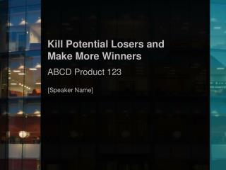 Kill Potential Losers and  Make More Winners ABCD Product 123