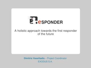 A holistic approach towards the first responder of the future