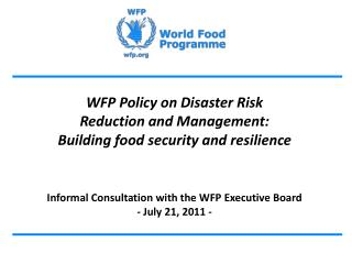 WFP Policy on Disaster Risk Reduction and Management:  Building  food security and resilience