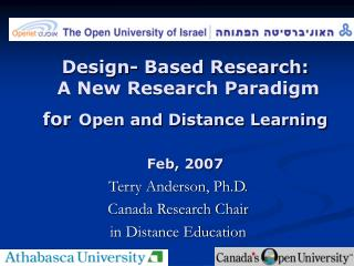 Design- Based Research:  A New Research Paradigm for Open and Distance Learning Feb, 2007