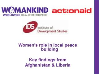Women's role in local peace building Key findings from  Afghanistan & Liberia