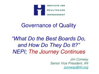 "Governance of Quality ""What Do the Best Boards Do, and How Do They Do It?"" NEPI;  The Journey Continues"
