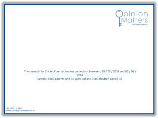 The research for Cricket Foundation was carried out between: 28 / 03 / 2014 and 02 / 04 / 2014