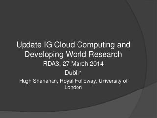 Update  IG Cloud Computing and Developing World Research  RDA3, 27 March 2014 Dublin