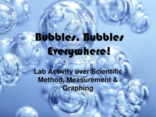 Bubbles, Bubbles Everywhere!