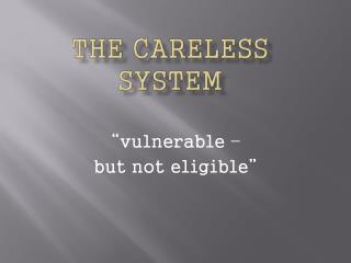 The CARELESS SYSTEM