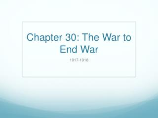 Chapter 30: The War to End War