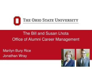 The Bill and Susan Lhota Office of Alumni Career Management Marilyn Bury Rice Jonathan Wray go