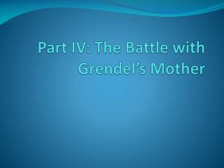 Part IV: The Battle with  Grendel's  Mother