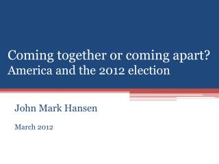 Coming together or coming apart? America and the 2012 election