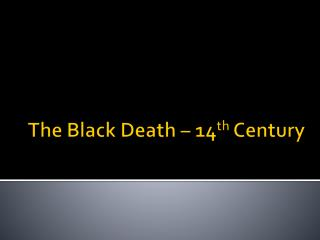 The Black  Death – 14 th  Century