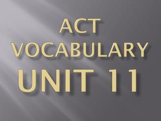 ACT Vocabulary  Unit 11