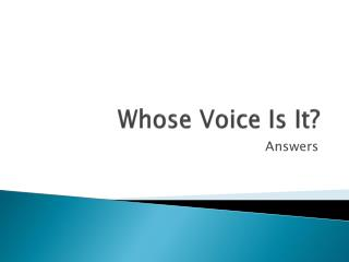 Whose Voice Is It?