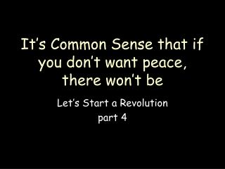 It's Common Sense that if you don ' t want peace, there won't be