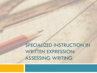 Specialized instruction in Written Expression: Assessing writing