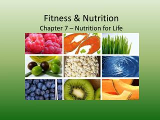 Fitness & Nutrition Chapter 7 – Nutrition for Life