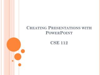 Creating Presentations with PowerPoint  C S E 11 2