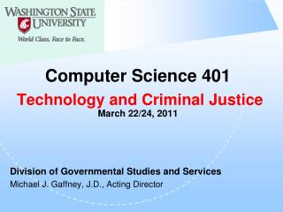Computer Science 401 Technology and Criminal Justice March 22/24, 2011